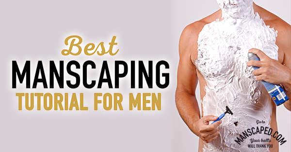 Best Manscaping Tutorial For Men