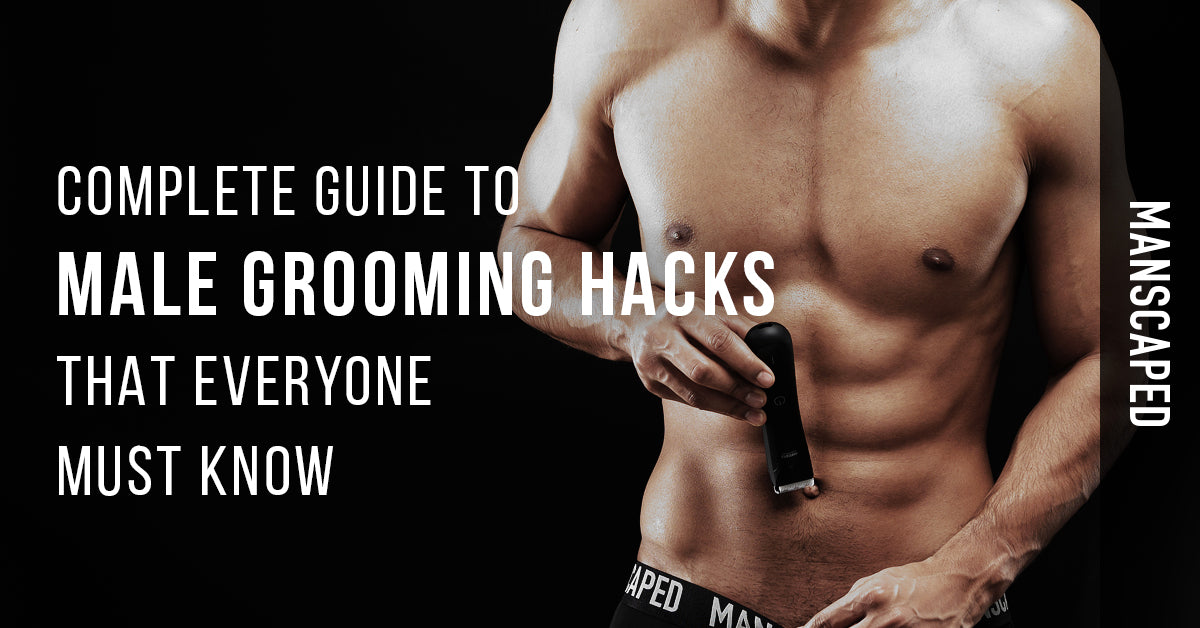Complete Guide to Male Grooming Hacks That Everyone Must Know