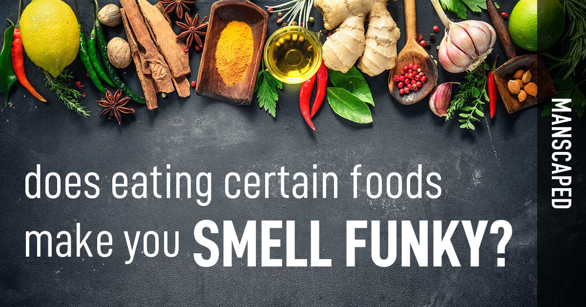 Does Eating Certain Foods Make You Smell Funky? | Manscaped com