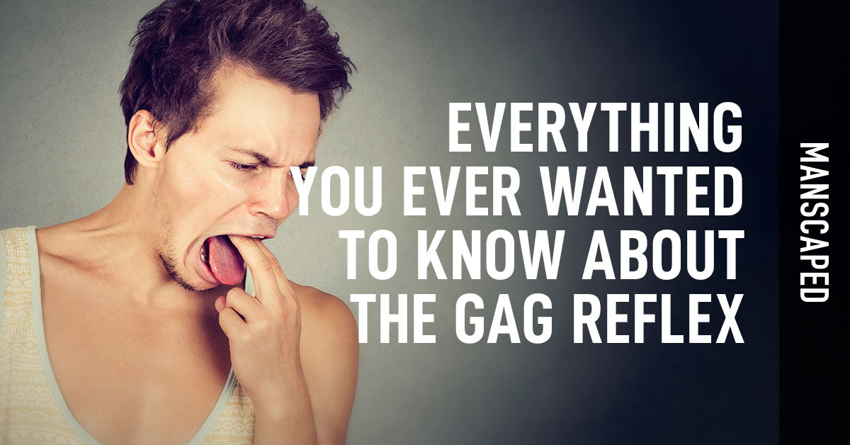 Everything You Ever Wanted to Know About the Gag Reflux