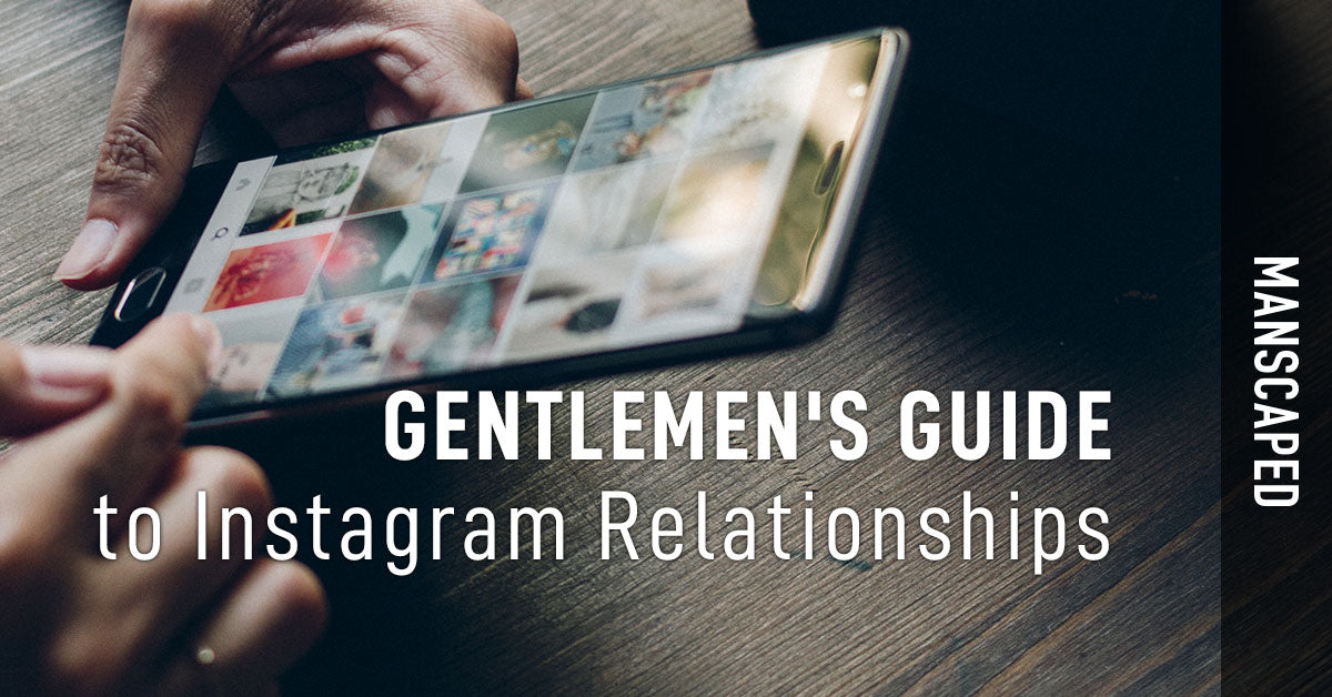 Gentlemen's Guide to Instagram Relationships