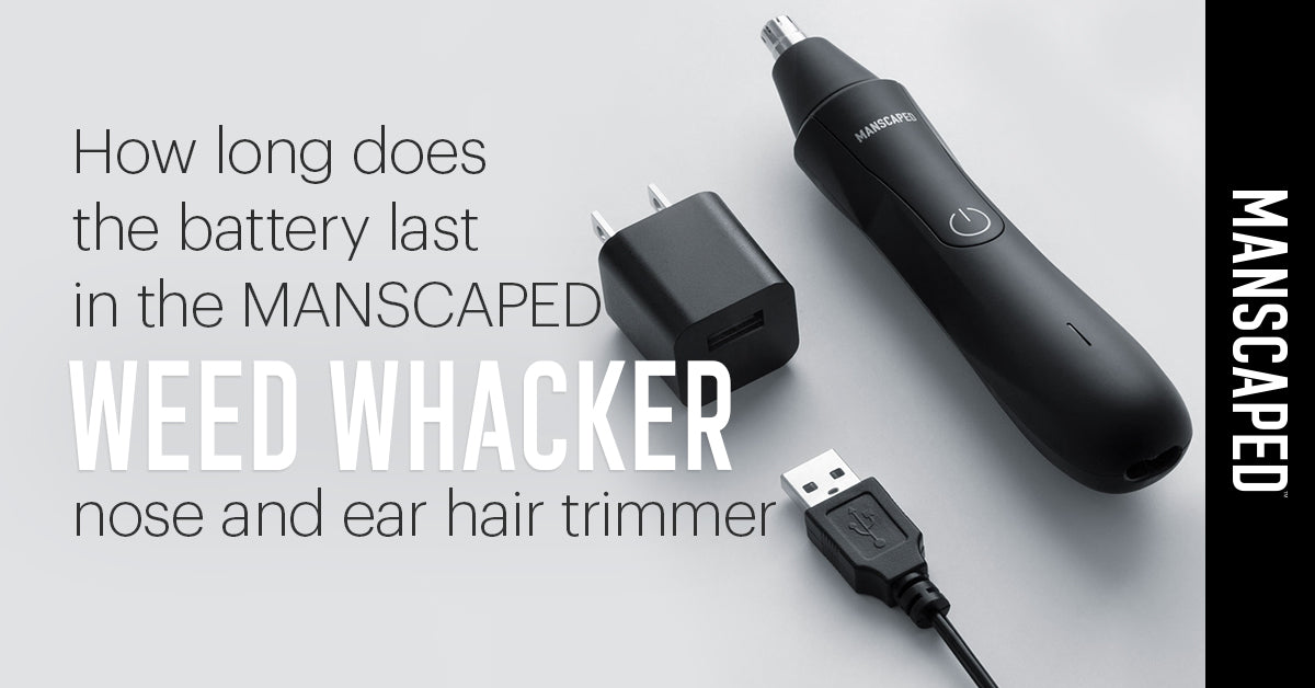 How Long Does the Battery Last in the MANSCAPED Weed Whacker Nose Hair Trimmer?