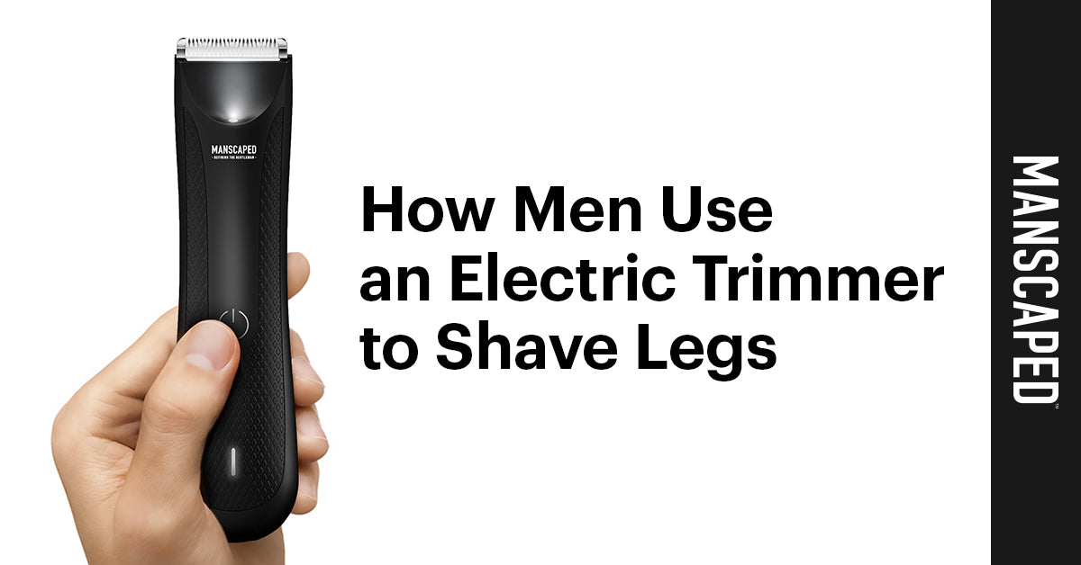 How Men Use an Electric Trimmer to Shave Legs