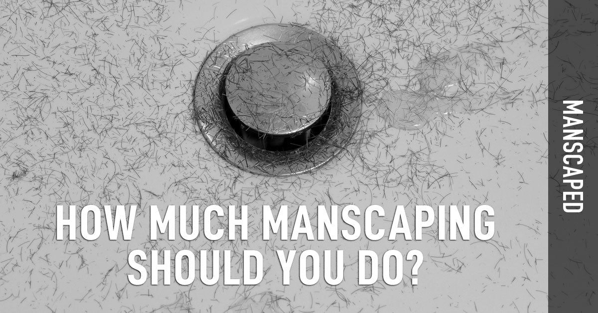 How Much Manscaping Should You Do?