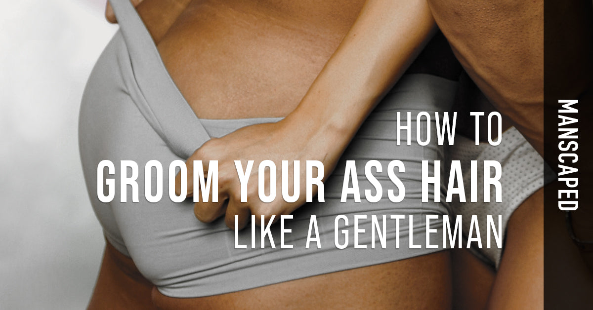 How to Groom Your Ass Hair Like a Gentleman