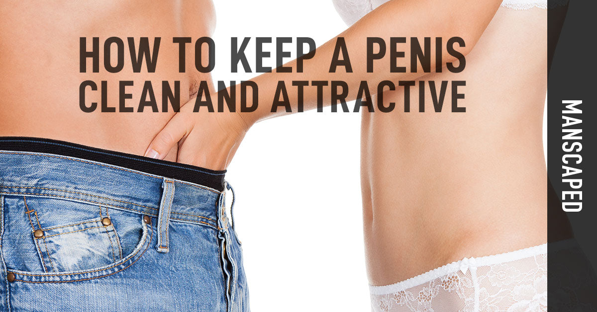 How To Keep a Penis Clean and Attractive