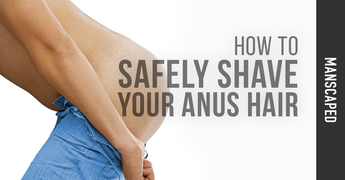 How to Safely Shave Your Anus Hair