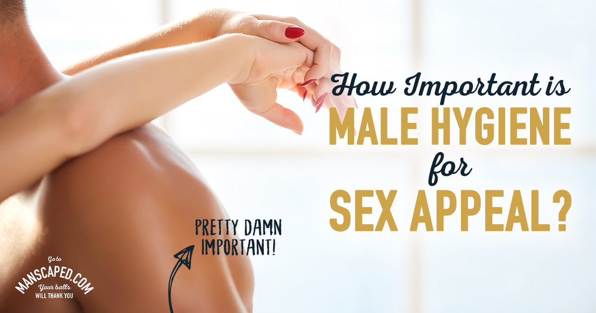 How Important Is Male Hygiene For Sex Appeal?