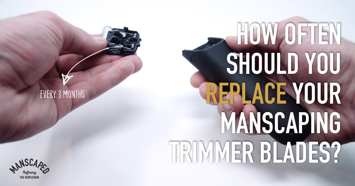 How Often Should You Replace Your Manscaping Trimmer Blades?