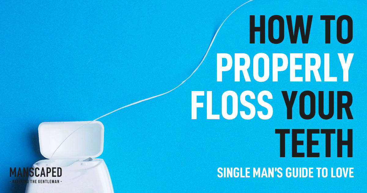How to Properly Floss Your Teeth Single Man's Guide to Love