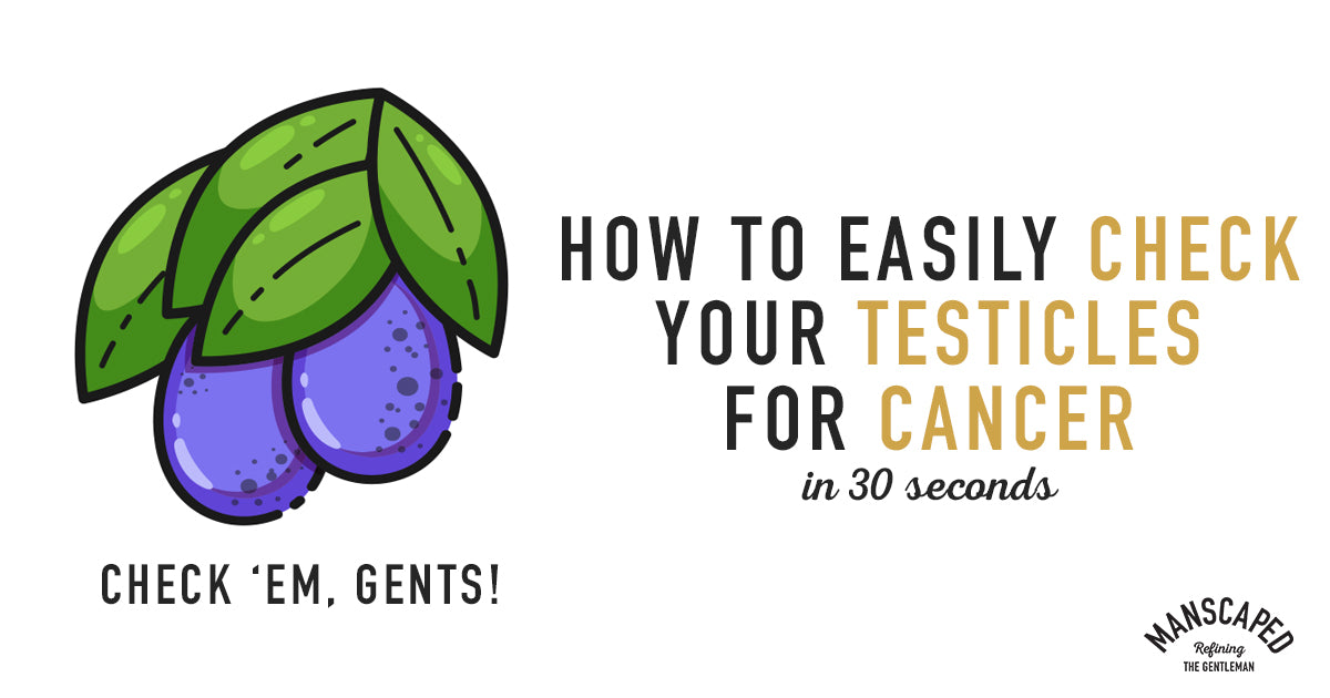 How to Easily Check Your Testicles for Cancer in 30 Seconds