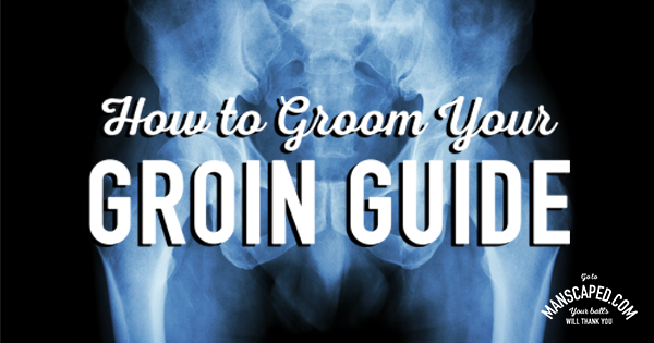 How to Groom Your Groin GUIDE