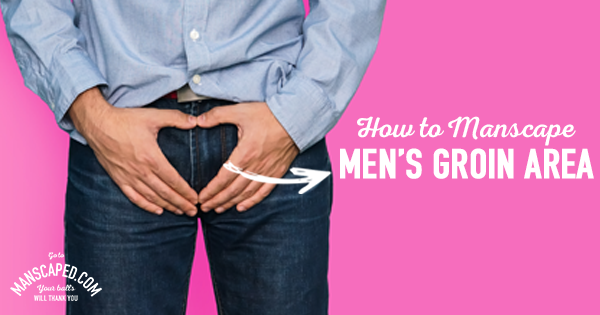 How to Manscape Men's Groin Area