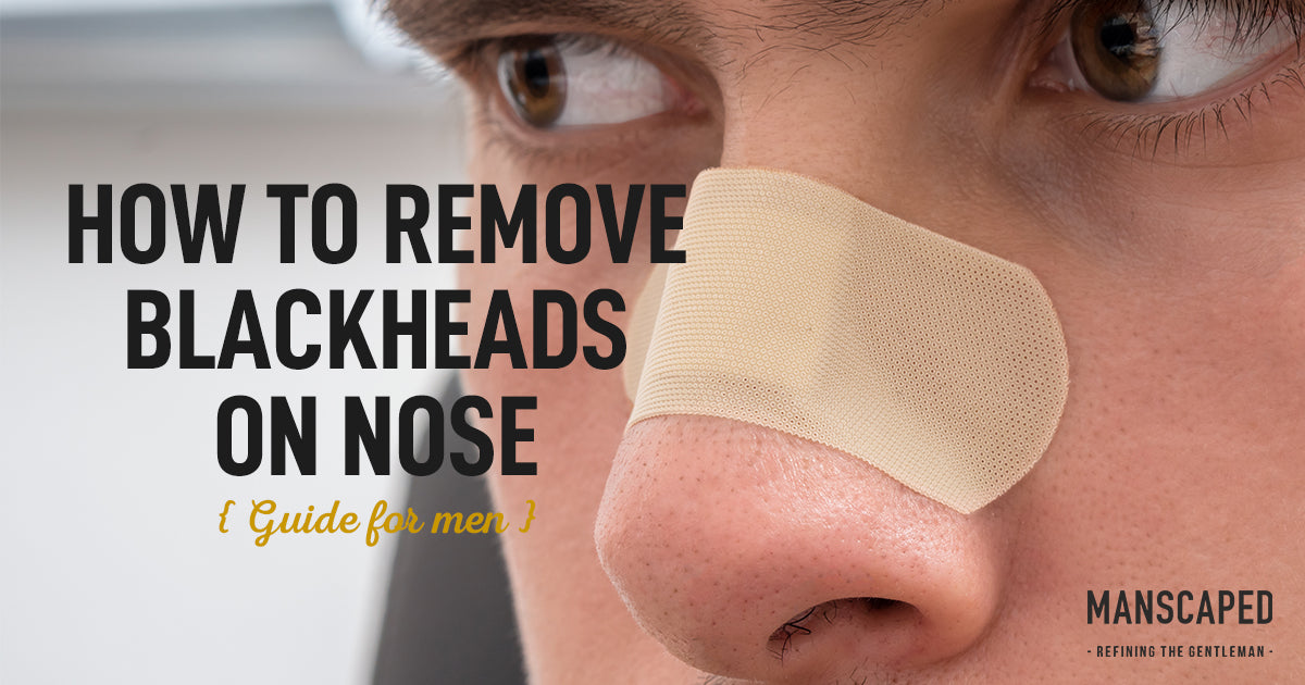 How to Remove Blackheads on Nose Guide for Men
