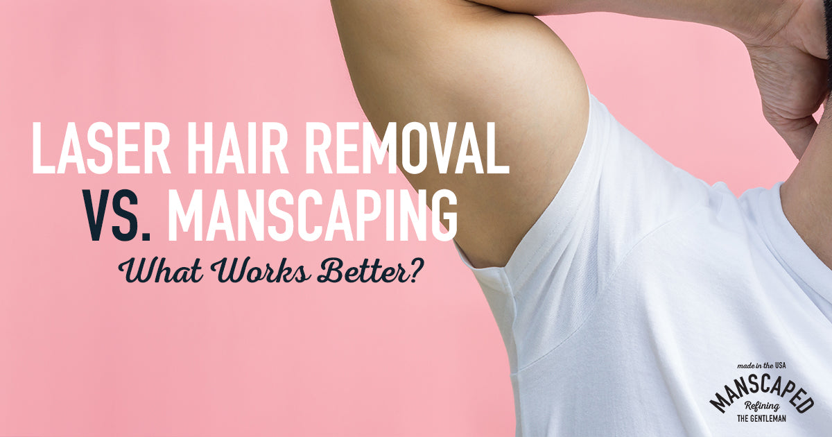 Laser Hair Removal vs Manscaping - What Works Better?