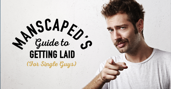 Manscaped's Guide To Getting Laid For Single Guys