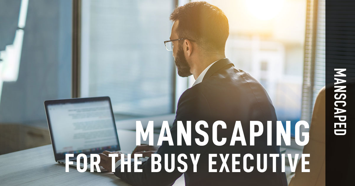 Manscaping for the Busy Executive