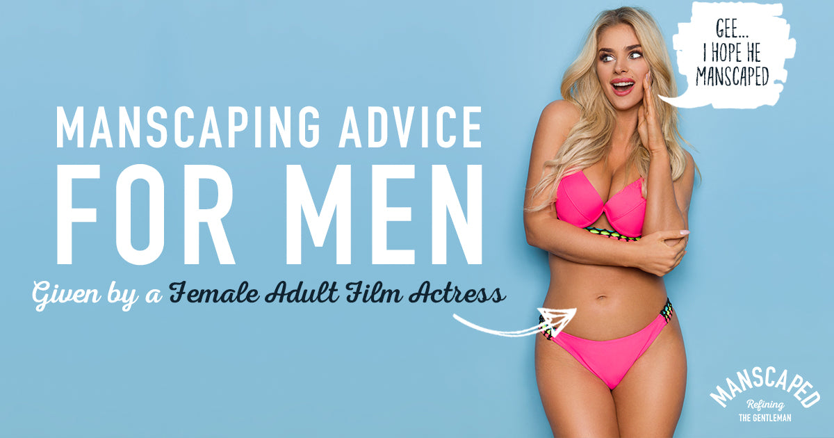 Manscaping Advice for Men Given by a Female Adult Film Actress