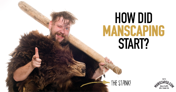 How Did Manscaping Start? {Pre-Manscaped Trends}
