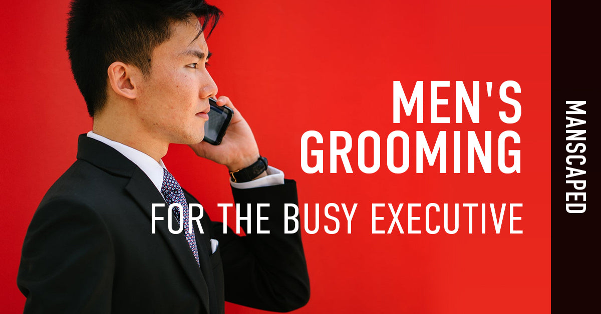 Men's Grooming for the Busy Executive