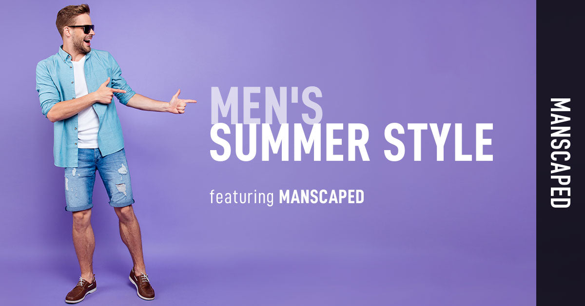 Men's Summer Style Guide Featuring Manscaped