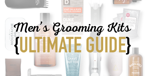 Men's Grooming Kits {Ultimate Guide}