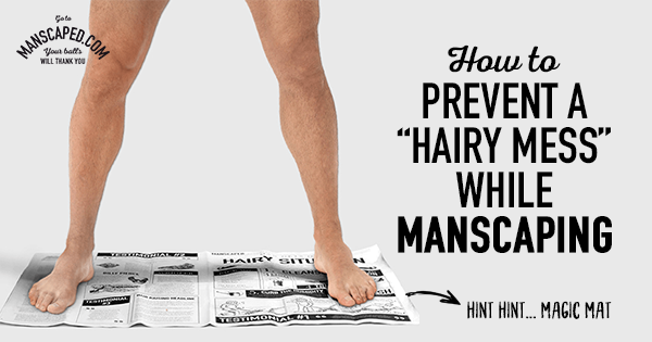 How To Prevent A Hairy Mess While Manscaping (Hint Magic Mat)