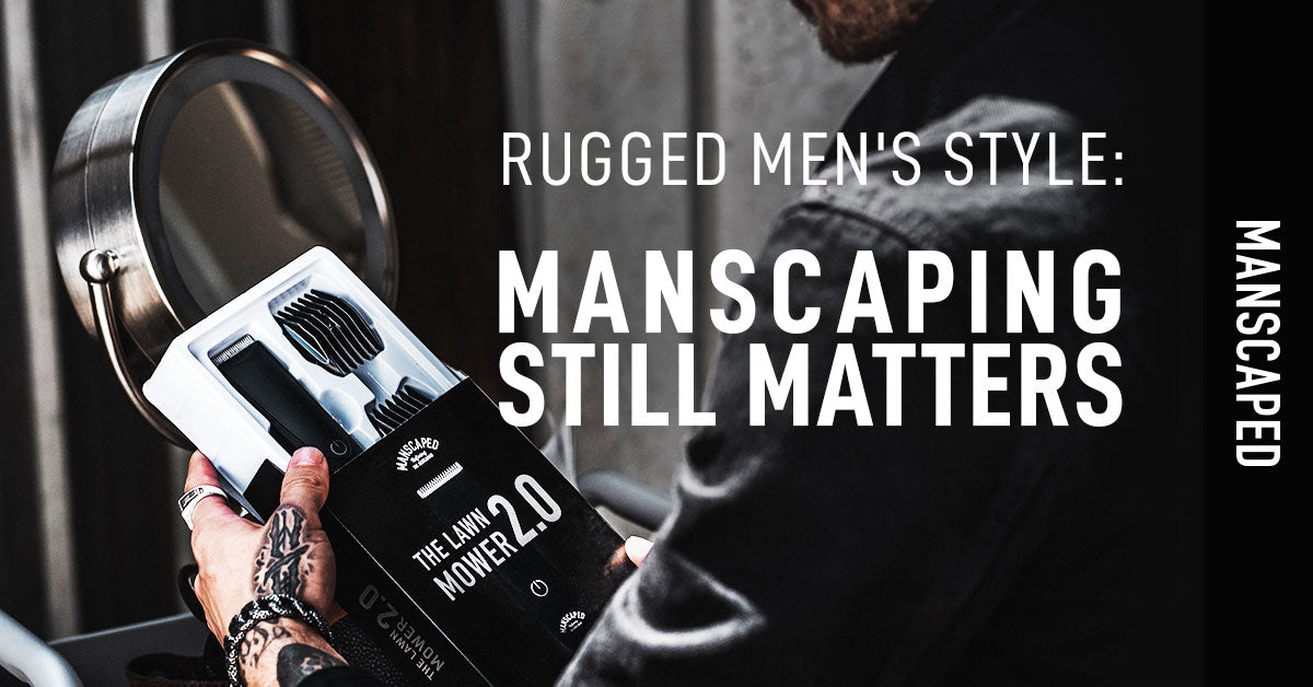 Rugged Men's Style: Manscaping Still Matters