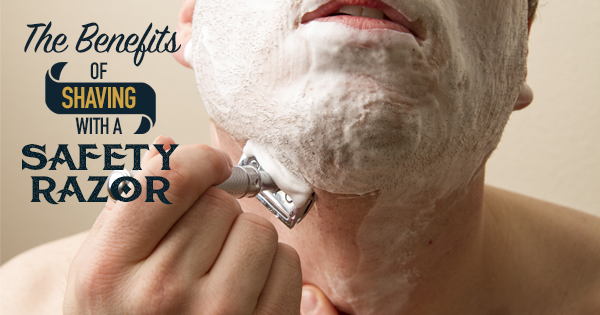 The Benefits of Shaving with a Safety Razor