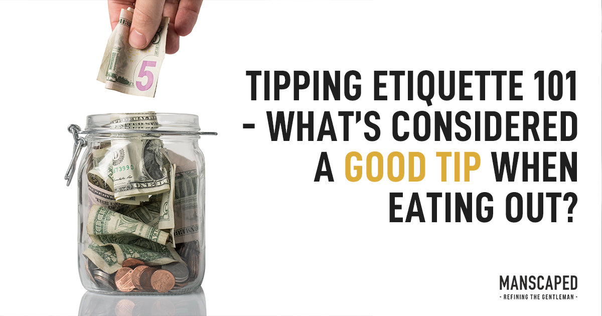Tipping Etiquette 101 - What's Considered a Good Tip When Eating out?