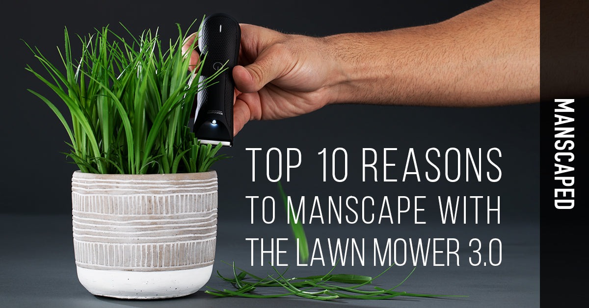 Top 10 Reasons to Manscape with The Lawn Mower 3.0