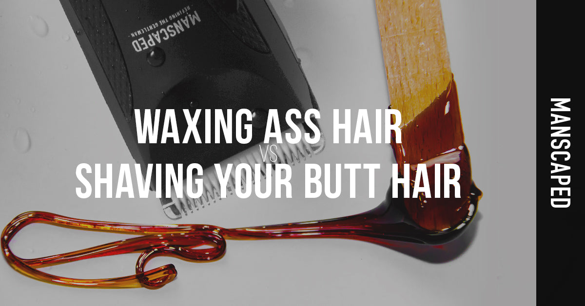Waxing Ass Hair vs Shaving Your Butt Hair