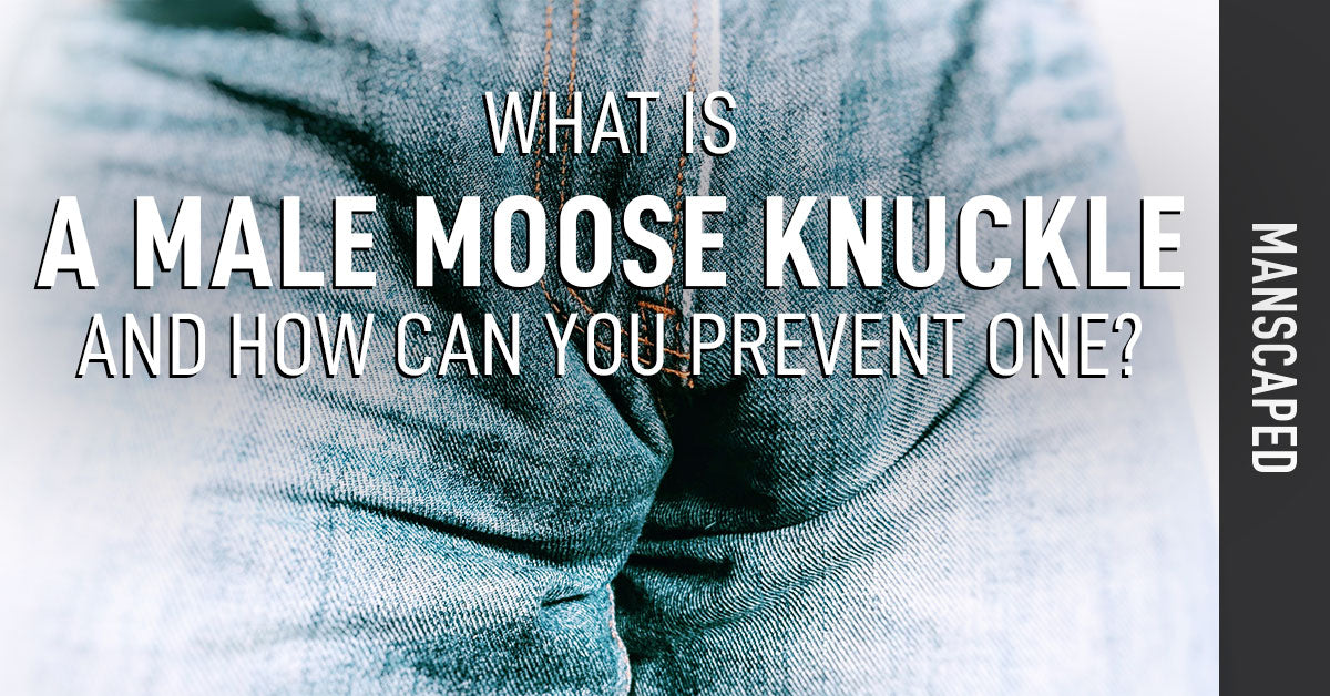 What Is A Male Moose Nuckle And How Can You Prevent One Manscaped