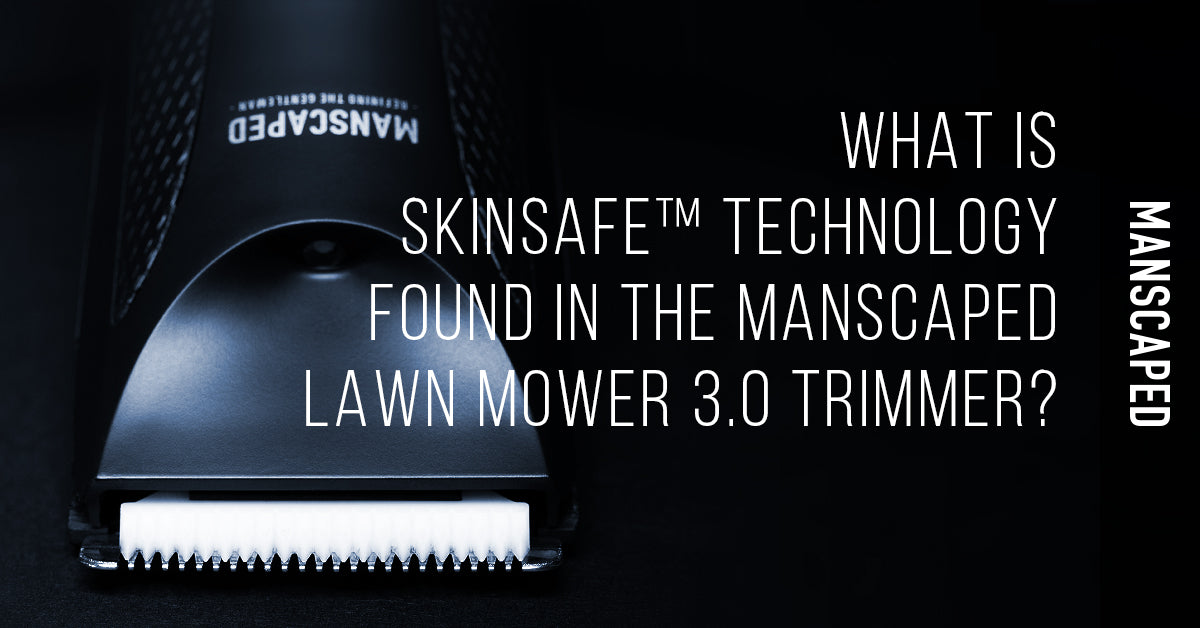 What Is SkinSafe™ Technology Found in the MANSCAPED Lawn Mower 3.0 Trimmer?