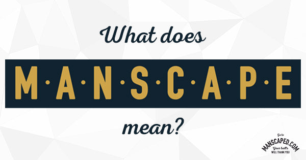 What does manscaped mean