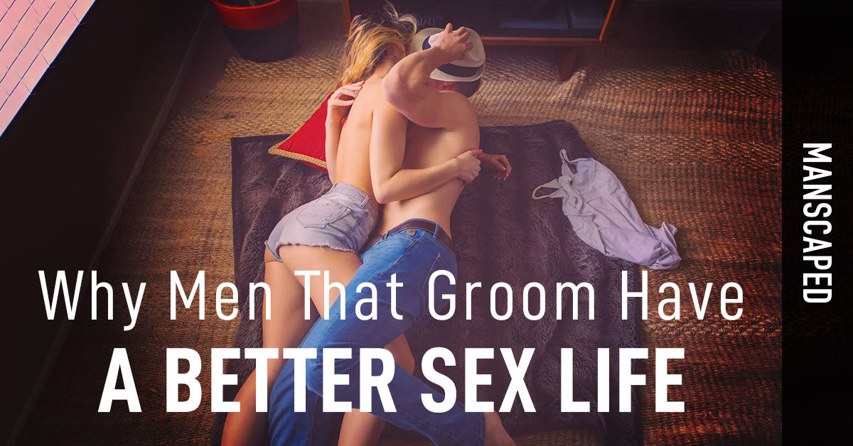 Why Men That Groom Have a Better Sex Life