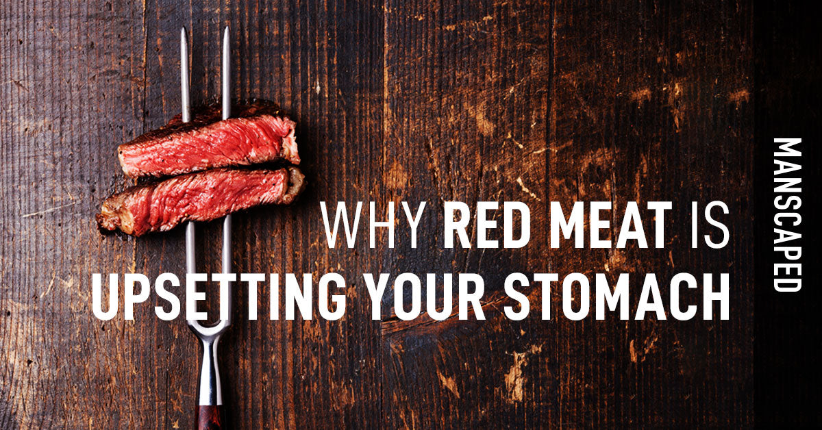 Why Red Meat Is Upsetting Your Stomach | Manscaped.com – MANSCAPED
