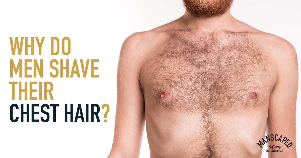Why Do Men Shave Their Chest Hair?