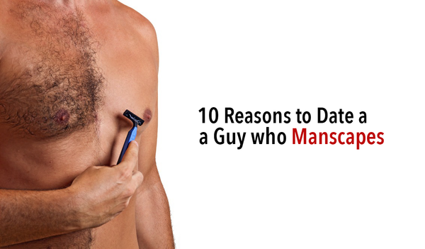 reasons to date a man who manscapes