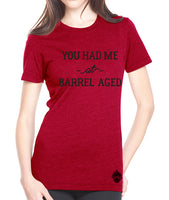 Craft beer shirt- You Had Me at Barrel Aged- Women's tee