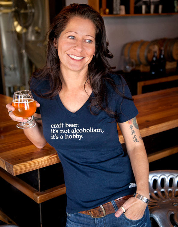 "Craft beer shirt- ""Craft Beer: it's not alcoholism, it's a hobby"" women's v-neck"