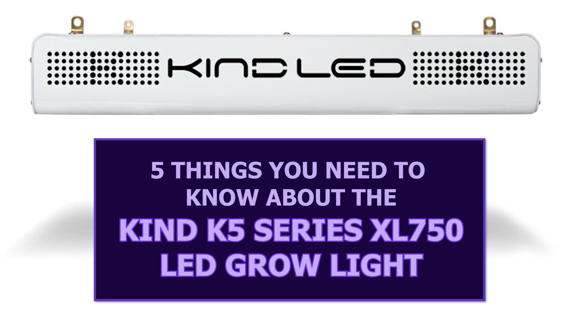 5 Things You Need to Know about the Kind K5 series XL750 LED Grow Light