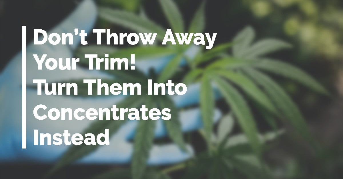Don't Throw Away Your Trim! Turn Them Into Concentrates Instead