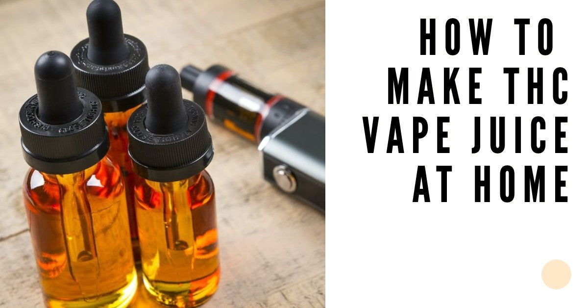 How to Make THC Vape Juice At Home