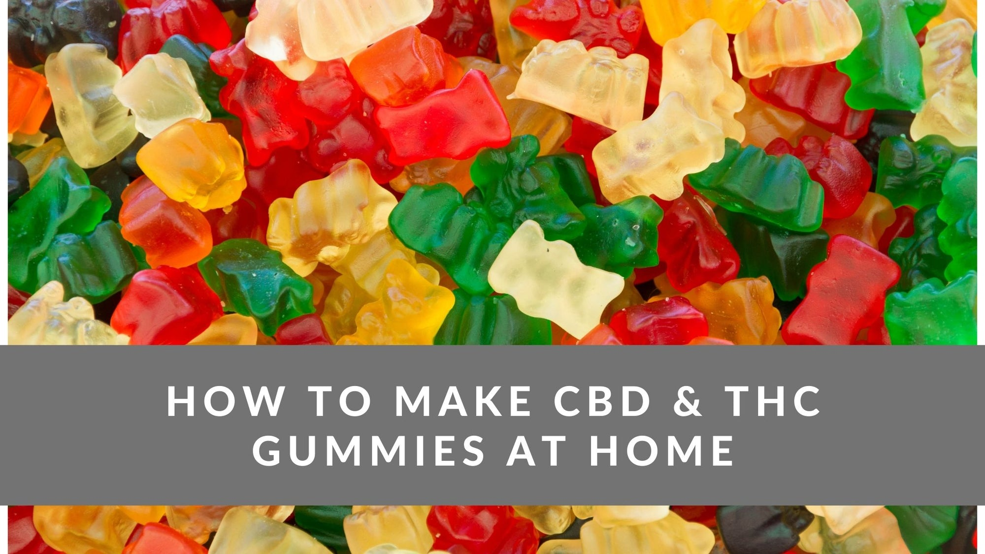 How to Make CBD or THC Gummies at Home