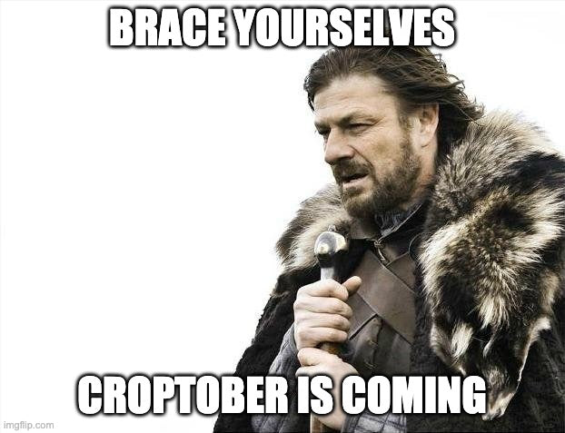 Brace Yourselves: Croptober is Coming