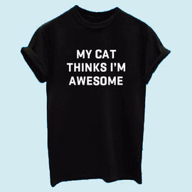 """MY CAT THINKS I'M AWESOME"" Aesthetic T shirt"