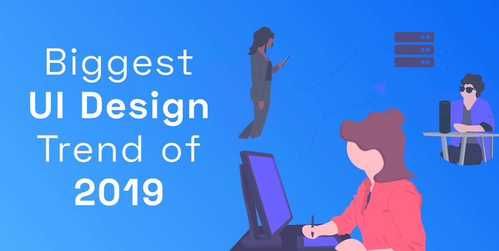 Biggest UI Design Trend of 2019