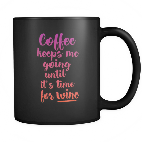 Coffee keeps me going until it's time for wine mug - Design Resources