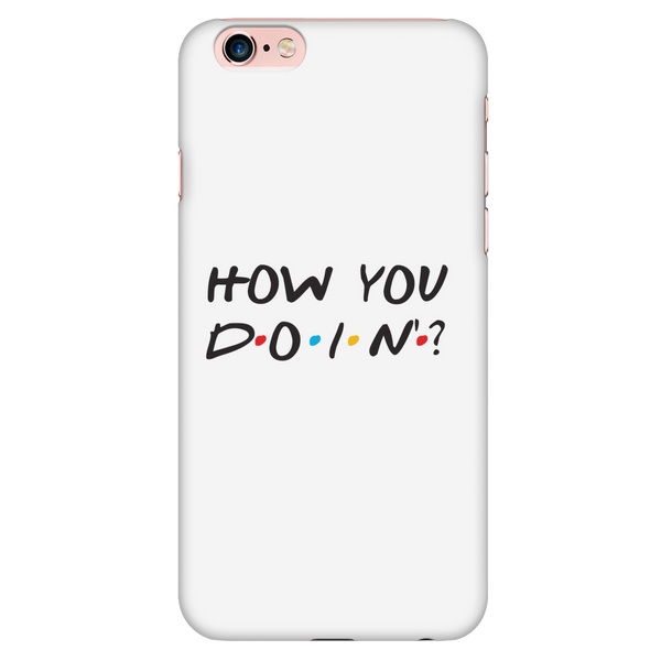 How you doin? phone case